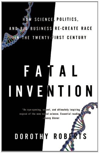 Dorothy Roberts Fatal Invention How Science Politics And Big Business Re Create