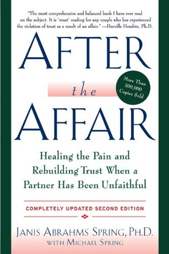 Janis A. Spring After The Affair Healing The Pain And Rebuilding Trust When A Part 0002 Edition;updated