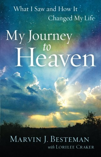 marvin-j-besteman-my-journey-to-heaven-what-i-saw-and-how-it-changed-my-life