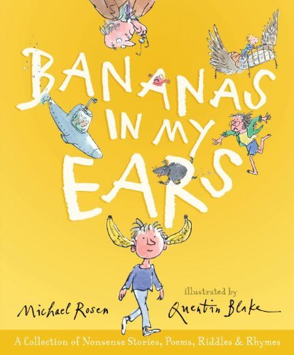 Michael Rosen Bananas In My Ears A Collection Of Nonsense Stories Poems Riddles
