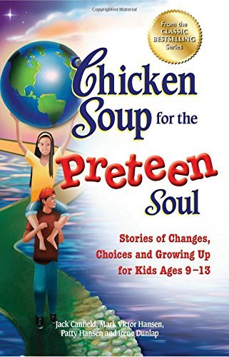 Jack Canfield Chicken Soup For The Preteen Soul Stories Of Changes Choices And Growing Up For Ki