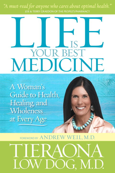 Tieraona Low Dog Life Is Your Best Medicine A Woman's Guide To Health Healing And Wholeness