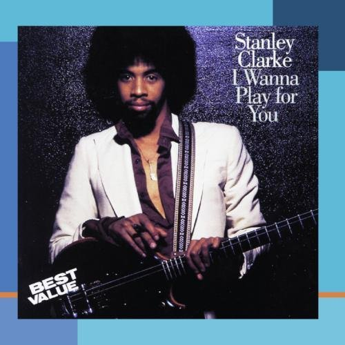 Stanley Clarke/I Wanna Play For You@This Item Is Made On Demand@Could Take 2-3 Weeks For Delivery