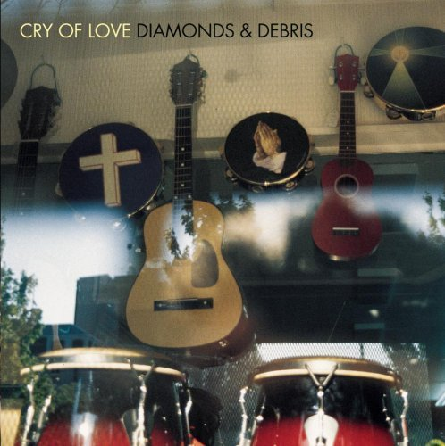 Cry Of Love Diamonds & Debris
