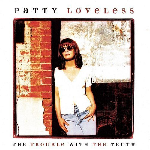 Patty Loveless Trouble With The Truth