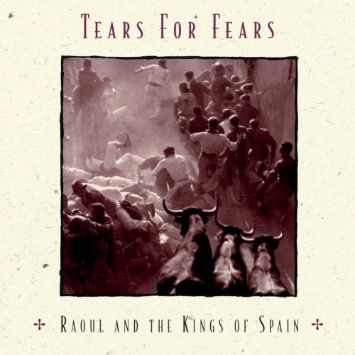 Tears For Fears Raoul & The Kings Of Spain