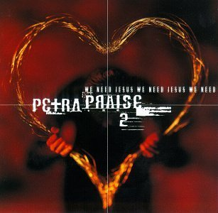Petra Petra Praise 2 We Need Jesus