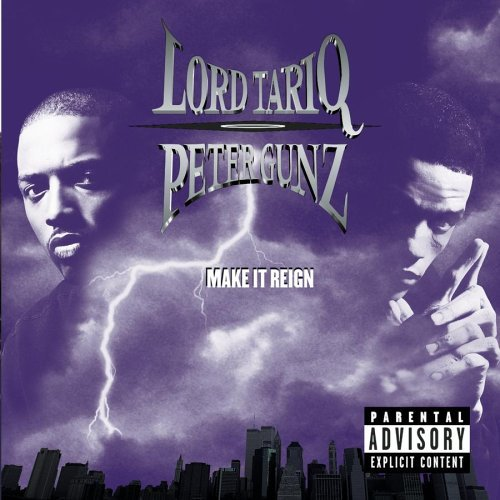 Lord Tariq & Peter Gunz Make It Reign Explicit Version
