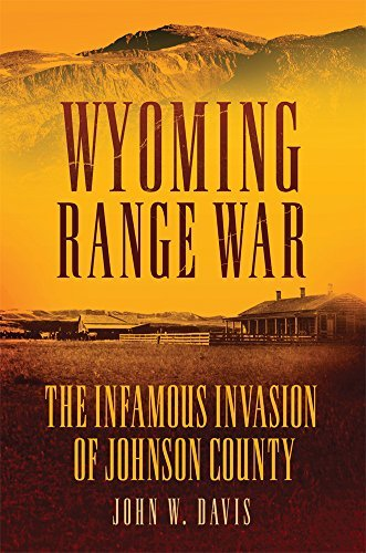 John W. Davis Wyoming Range War The Infamous Invasion Of Johnson County
