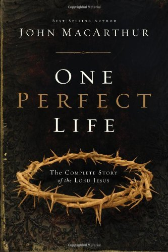 John F. Macarthur One Perfect Life The Complete Story Of The Lord Jesus