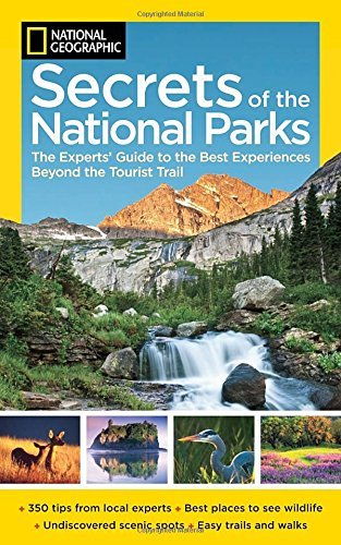 National Geographic National Geographic Secrets Of The National Parks The Experts' Guide To The Best Experiences Beyond