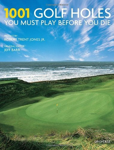 Jeff Barr 1001 Golf Holes You Must Play Before You Die Revised Update