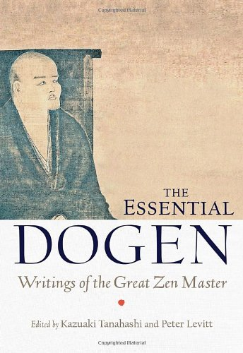 Kazuaki Tanahashi The Essential Dogen Writings Of The Great Zen Master