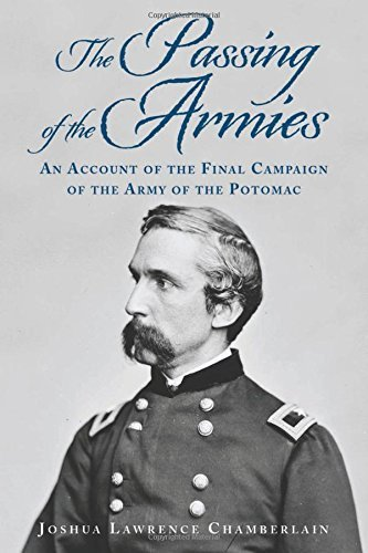 Joshua Lawrence Chamberlain The Passing Of The Armies An Account Of The Final Campaign Of The Army Of T