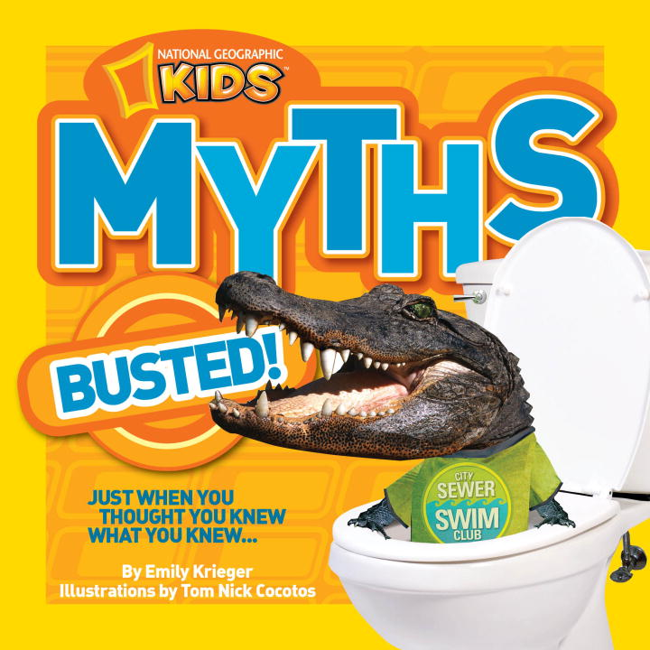 Emily Krieger National Geographic Kids Myths Busted! Just When You Thought You Knew What You Knew...