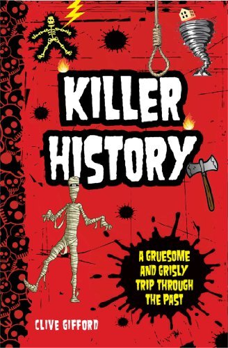 Clive Gifford Killer History A Gruesome And Grisly Trip Through The Past