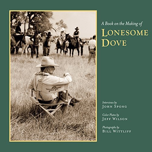 John Spong A Book On The Making Of Lonesome Dove