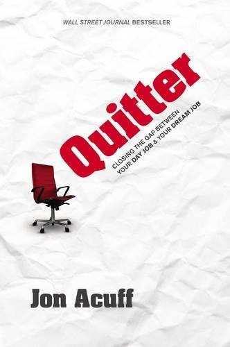 Jon Acuff Quitter Closing The Gap Between Your Day Job And Your Dre