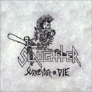 Slaughter Surrender Or Die