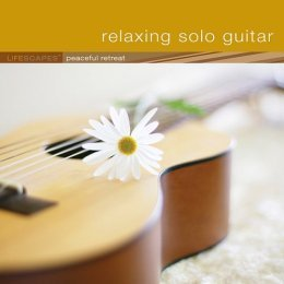 Relaxing Solo Guitar Lifescapes Peaceful Retreat Relaxing Solo Guitar Lifescapes Peaceful Retreat