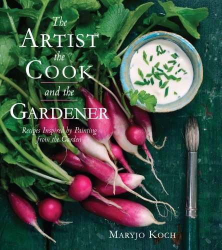 Maryjo Koch The Artist The Cook And The Gardener Recipes Inspired By Painting From The Garden