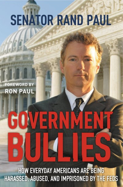 Rand Paul Government Bullies How Everyday Americans Are Being Harassed Abused