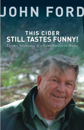 John Ford Sr. This Cider Still Tastes Funny! Further Adventures Of A Game Warden In Maine