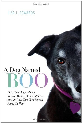 Lisa J. Edwards A Dog Named Boo How One Dog And One Woman Rescued Each Other And