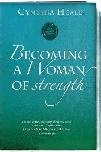 Cynthia Heald Becoming A Woman Of Strength The Eyes Of The Lord Search The Whole Earth In Or