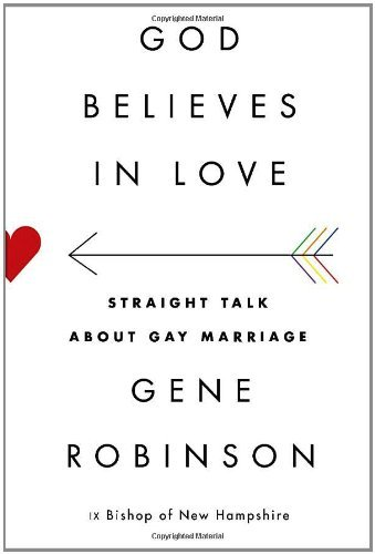 Gene Robinson God Believes In Love Straight Talk About Gay Marriage