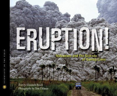 Elizabeth Rusch Eruption! Volcanoes And The Science Of Saving Lives