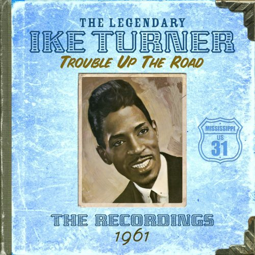 Ike Turner Vol. 3 Trouble Up The Road