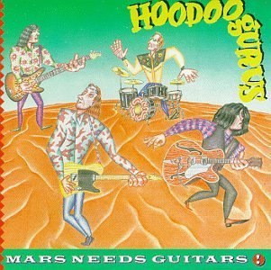 Hoodoo Gurus Mars Needs Guitars Mars Needs Guitars