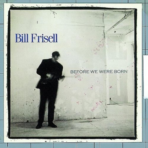 Frisell Bill Before We Were Born