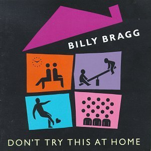 Billy Bragg/Don'T Try This At Home