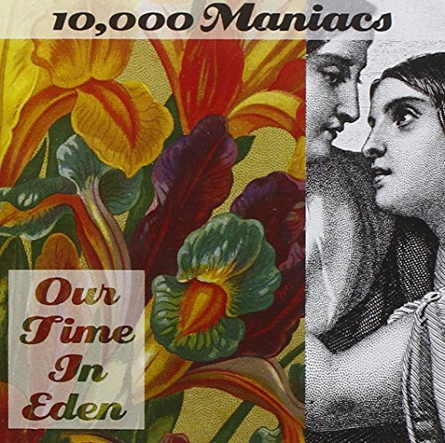 10000 Maniacs/Our Time In Eden