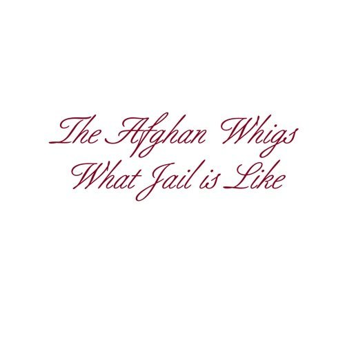 Afghan Whigs/What Jail Is Like (Ep)