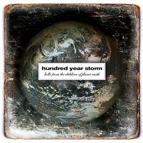Hundred Year Storm Hello From The Children Of Pla