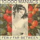 10000 Maniacs/Few & Far Between