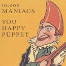 10000 Maniacs/You Happy Puppet