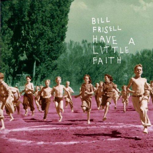 Bill Frisell/Have A Little Faith