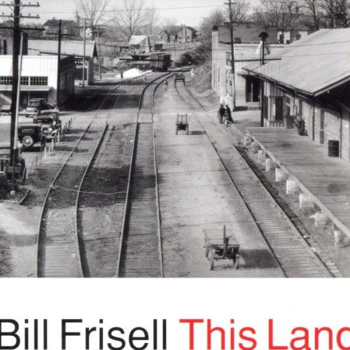 Frisell Bill This Land