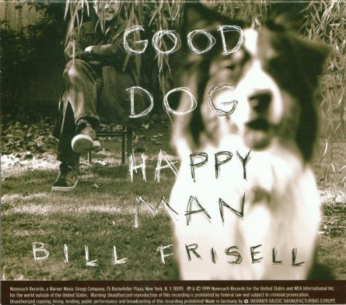 Bill Frisell Good Dog Happy Man