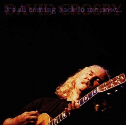 David Crosby It's All Coming Back To Me Now