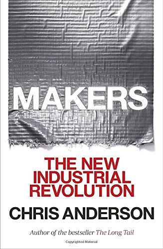 Chris Anderson Makers The New Industrial Revolution