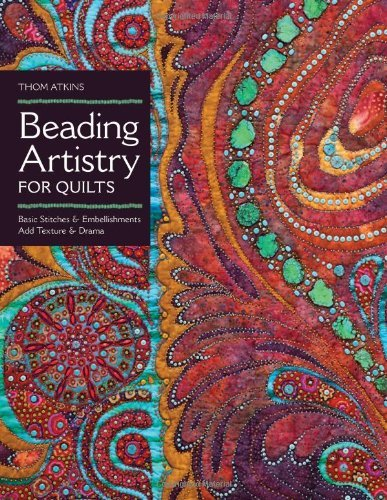 Thom Atkins Beading Artistry For Quilts Basic Stitches & Embellishments Add Texture & Dra