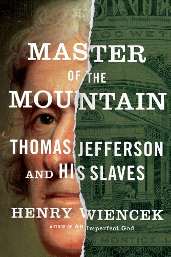 Henry Wiencek Master Of The Mountain Thomas Jefferson And His Slaves
