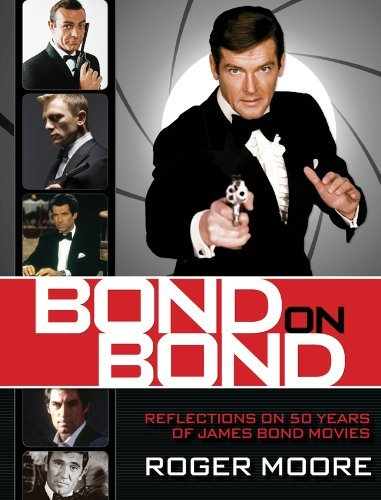 Sir Roger Moore Bond On Bond Reflections On 50 Years Of James Bond Movies