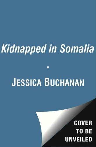Jessica Buchanan Impossible Odds The Kidnapping Of Jessica Buchanan And Her Dramat