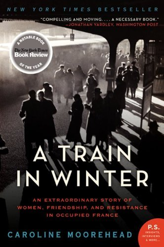 caroline-moorehead-a-train-in-winter-an-extraordinary-story-of-women-friendship-and